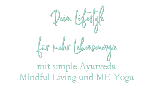 Dein Lifestyle für mehr Lebensenergie mit simple Ayurveda Mindful Living und ME-Yoga